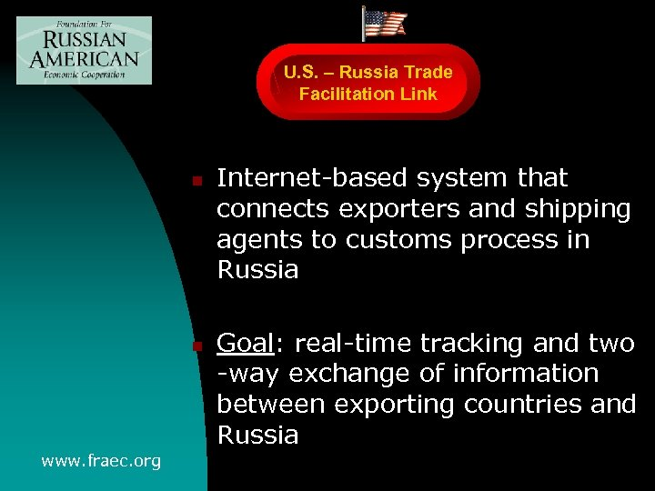 U. S. – Russia Trade Facilitation Link n n www. fraec. org Internet-based system