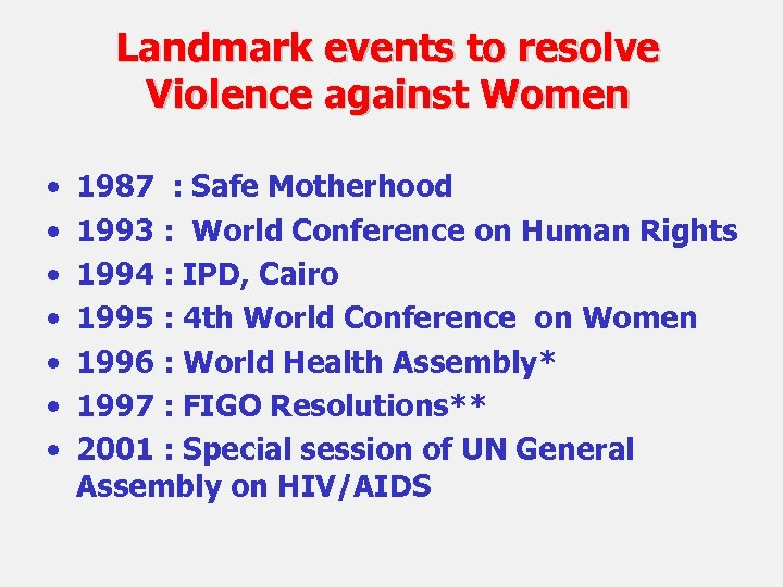 Landmark events to resolve Violence against Women • • 1987 : Safe Motherhood 1993