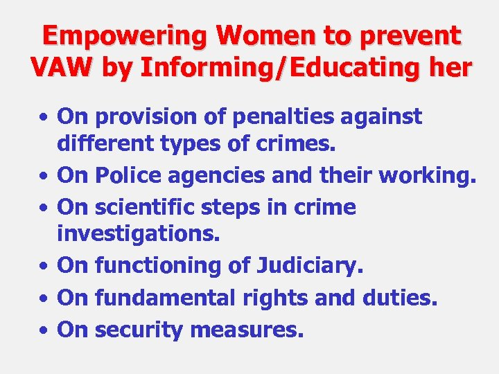 Empowering Women to prevent VAW by Informing/Educating her • On provision of penalties against