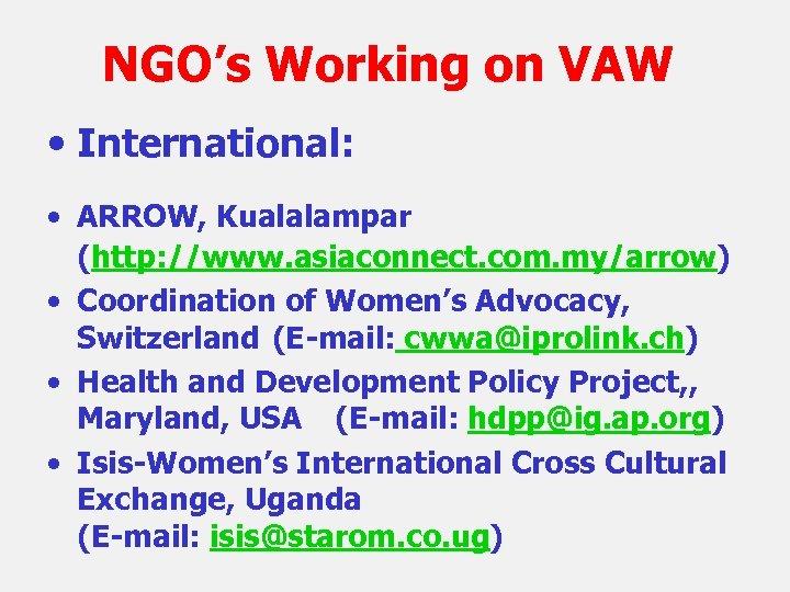 NGO's Working on VAW • International: • ARROW, Kualalampar (http: //www. asiaconnect. com. my/arrow)