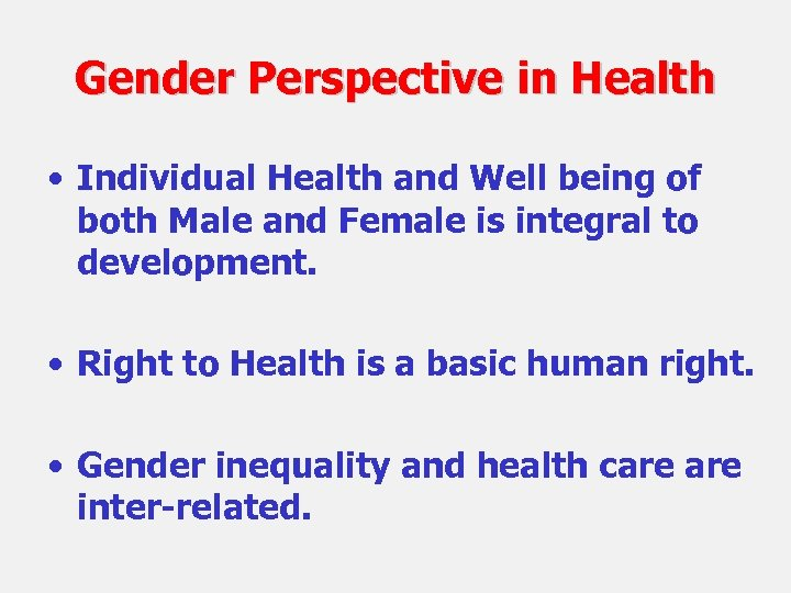 Gender Perspective in Health • Individual Health and Well being of both Male and