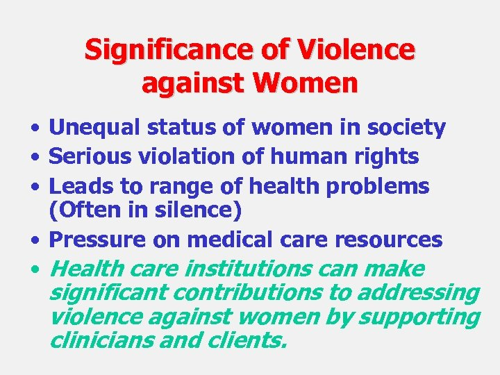 Significance of Violence against Women • Unequal status of women in society • Serious