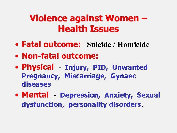Violence against Women – Health Issues • Fatal outcome: Suicide / Homicide • Non-fatal