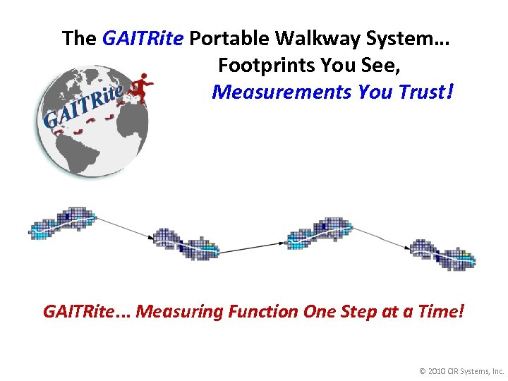 The GAITRite Portable Walkway System… Footprints You See, Measurements You Trust! GAITRite. . .