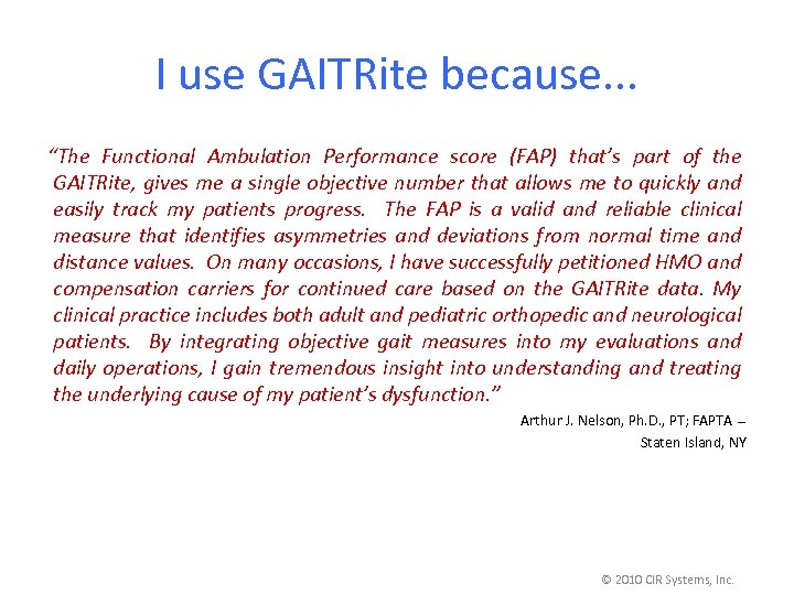 "I use GAITRite because. . . ""The Functional Ambulation Performance score (FAP) that's part"