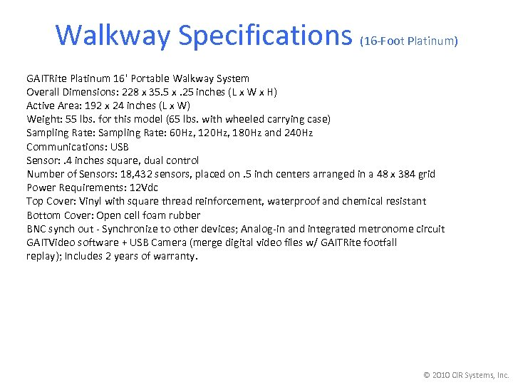 Walkway Specifications (16 -Foot Platinum) GAITRite Platinum 16' Portable Walkway System Overall Dimensions: 228