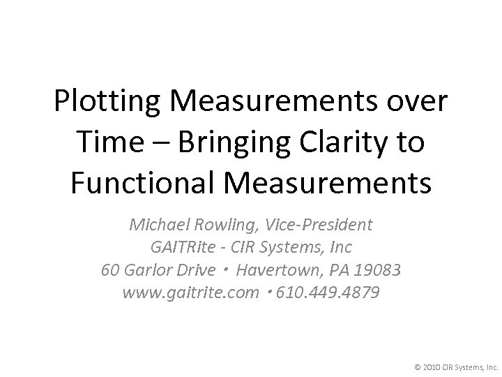 Plotting Measurements over Time – Bringing Clarity to Functional Measurements Michael Rowling, Vice-President GAITRite