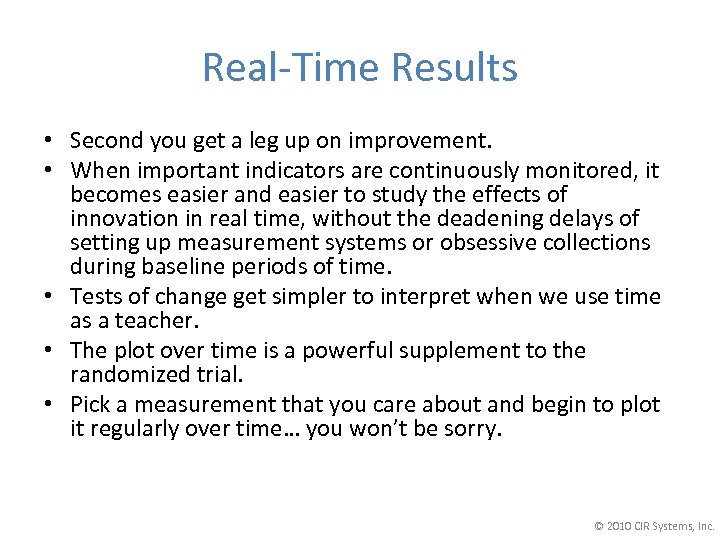 Real-Time Results • Second you get a leg up on improvement. • When important