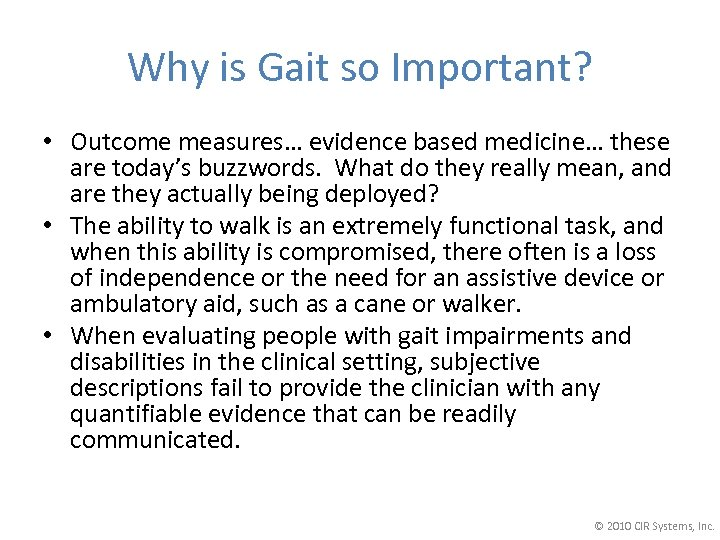 Why is Gait so Important? • Outcome measures… evidence based medicine… these are today's