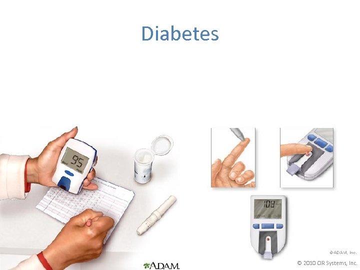 Diabetes © 2010 CIR Systems, Inc.