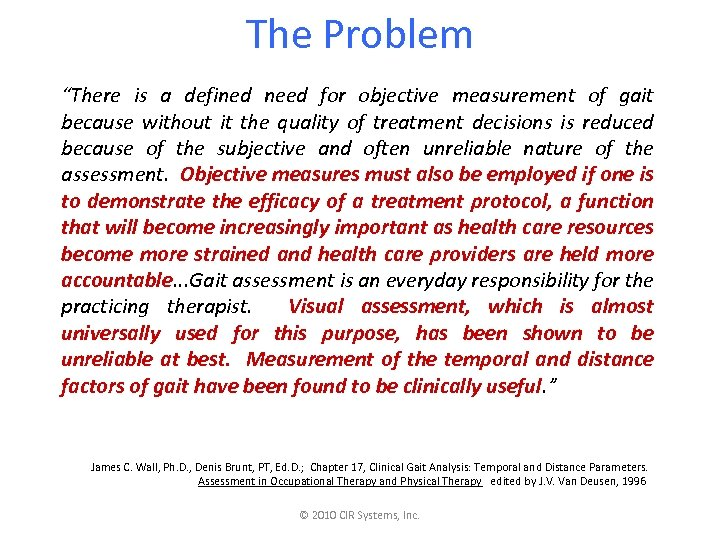 "The Problem ""There is a defined need for objective measurement of gait because without"