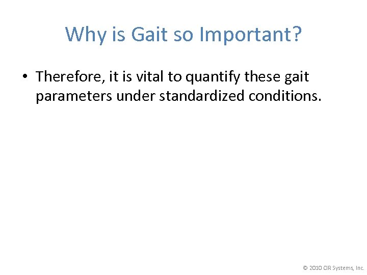 Why is Gait so Important? • Therefore, it is vital to quantify these gait