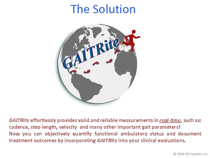 The Solution GAITRite effortlessly provides valid and reliable measurements in real-time, such as: cadence,