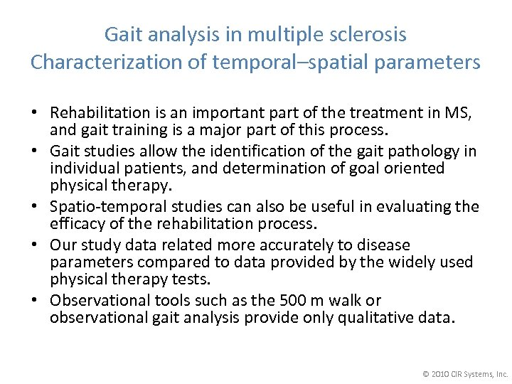Gait analysis in multiple sclerosis Characterization of temporal–spatial parameters • Rehabilitation is an important