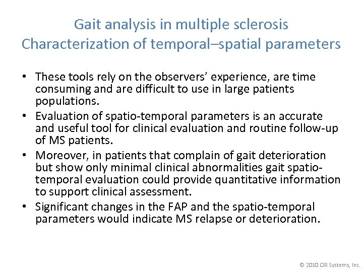Gait analysis in multiple sclerosis Characterization of temporal–spatial parameters • These tools rely on