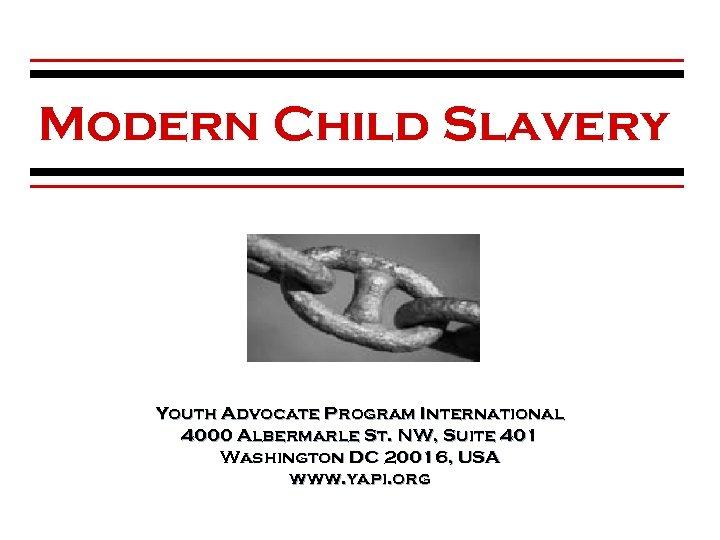 Modern Child Slavery Youth Advocate Program International 4000 Albermarle St. NW, Suite 401 Washington