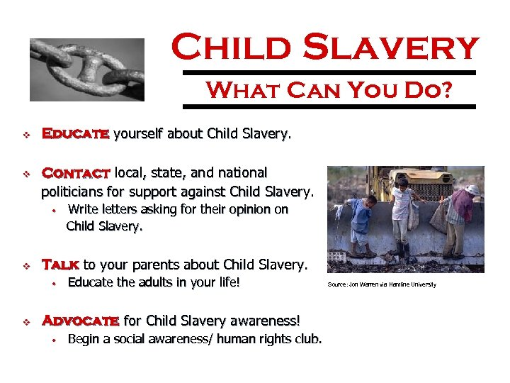 Child Slavery What Can You Do? v v Educate yourself about Child Slavery. Contact