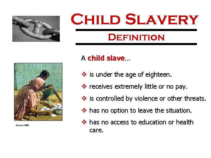 Child Slavery Definition A child slave… v is under the age of eighteen. v