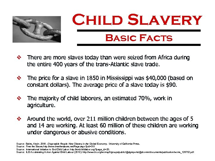 Child Slavery Basic Facts v There are more slaves today than were seized from