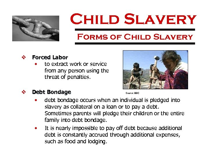 Child Slavery Forms of Child Slavery v Forced Labor • to extract work or