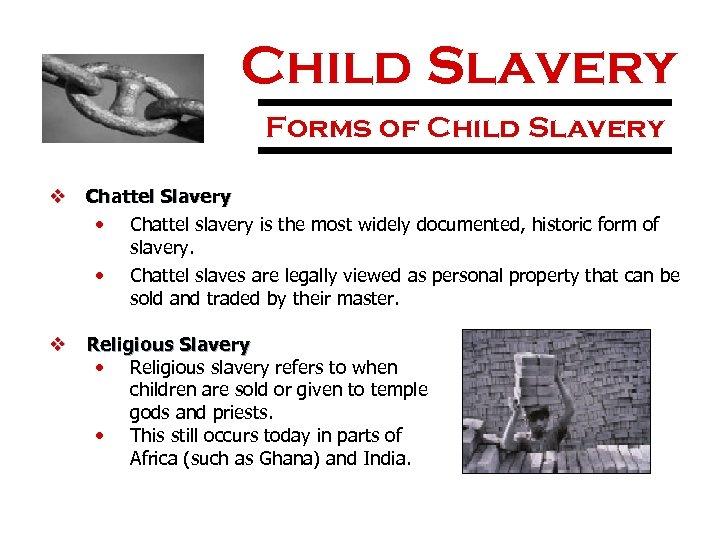 Child Slavery Forms of Child Slavery v Chattel Slavery • Chattel slavery is the