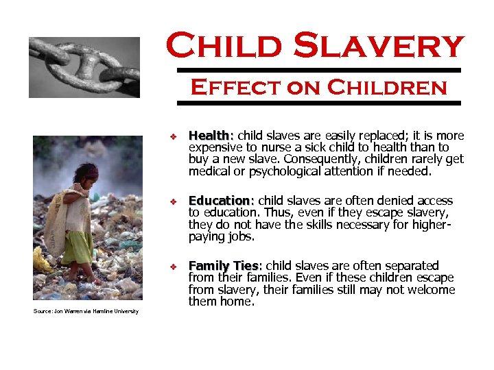 Child Slavery Effect on Children v v v Source: Jon Warren via Hamline University