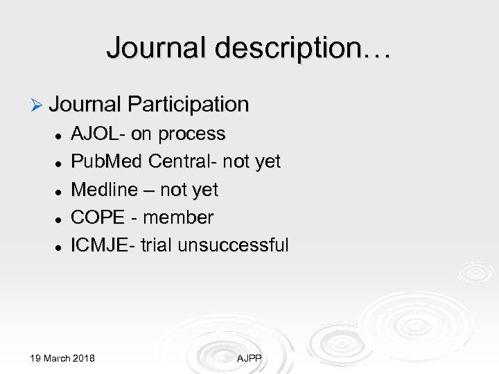 Journal description… Ø Journal Participation l l l AJOL- on process Pub. Med Central-