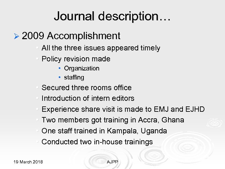 Journal description… Ø 2009 Accomplishment • All the three issues appeared timely • Policy
