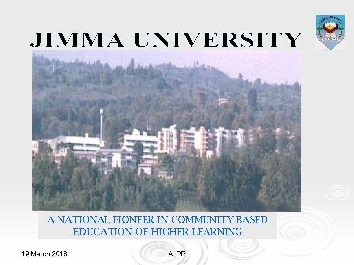 A NATIONAL PIONEER IN COMMUNITY BASED EDUCATION OF HIGHER LEARNING 19 March 2018 AJPP