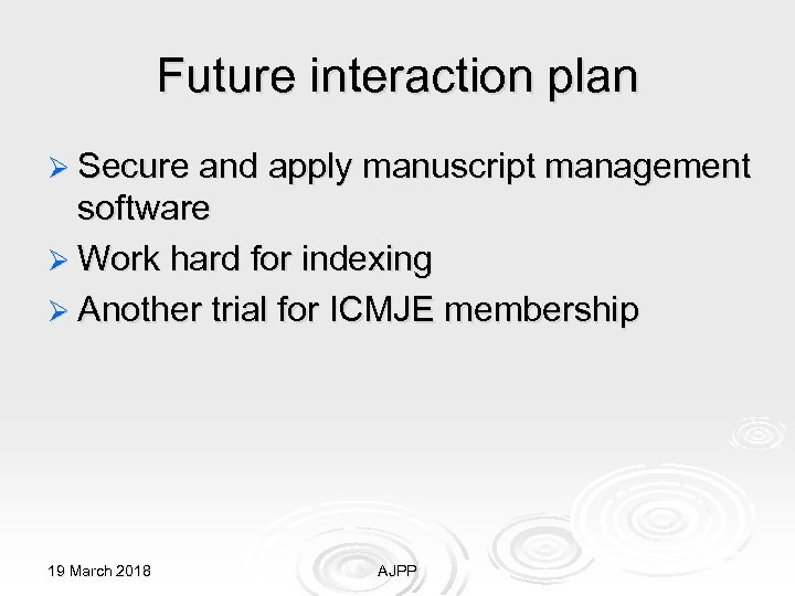 Future interaction plan Ø Secure and apply manuscript management software Ø Work hard for