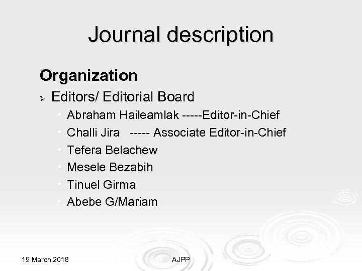 Journal description Organization Ø Editors/ Editorial Board • • • Abraham Haileamlak -----Editor-in-Chief Challi