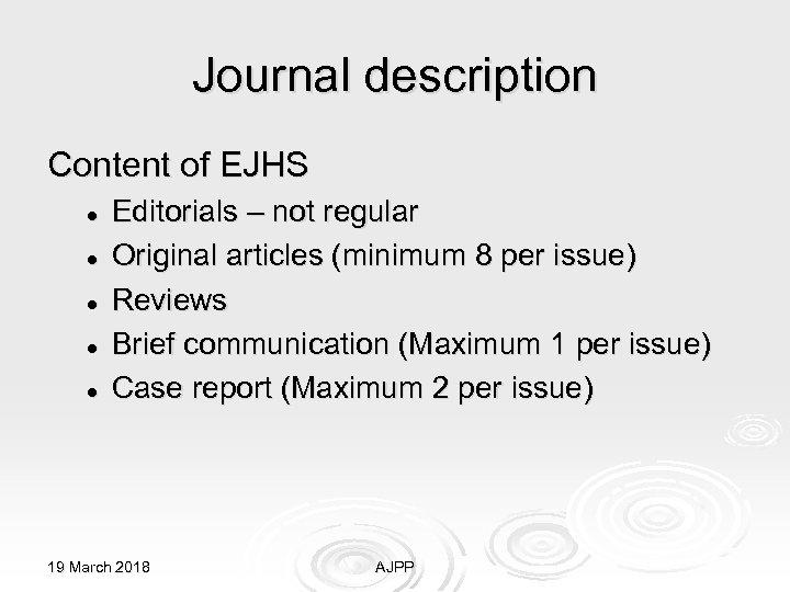 Journal description Content of EJHS l l l Editorials – not regular Original articles