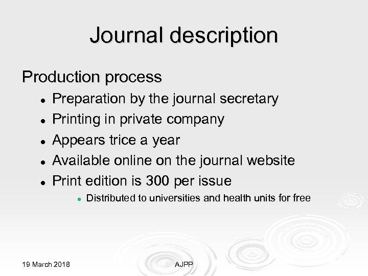 Journal description Production process l l l Preparation by the journal secretary Printing in