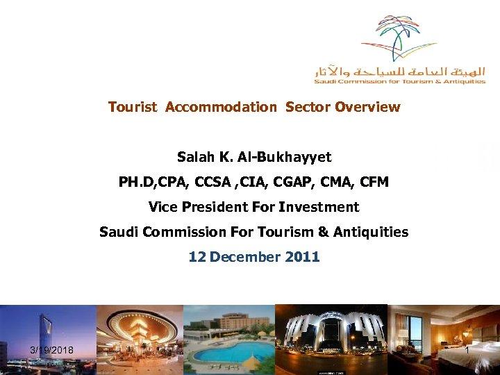 Tourist Accommodation Sector Overview Salah K. Al-Bukhayyet ﺍﻫﻢ ﺍﻟﻘﻀﺎﻳﺎ ﻭﺍﻟﻤﻌﻮﻗﺎﺕ ﻭﺍﻟﺤﻠﻮﻝ ﺍﻟﻤﻘﺘﺮﺣﺔ PH. D,