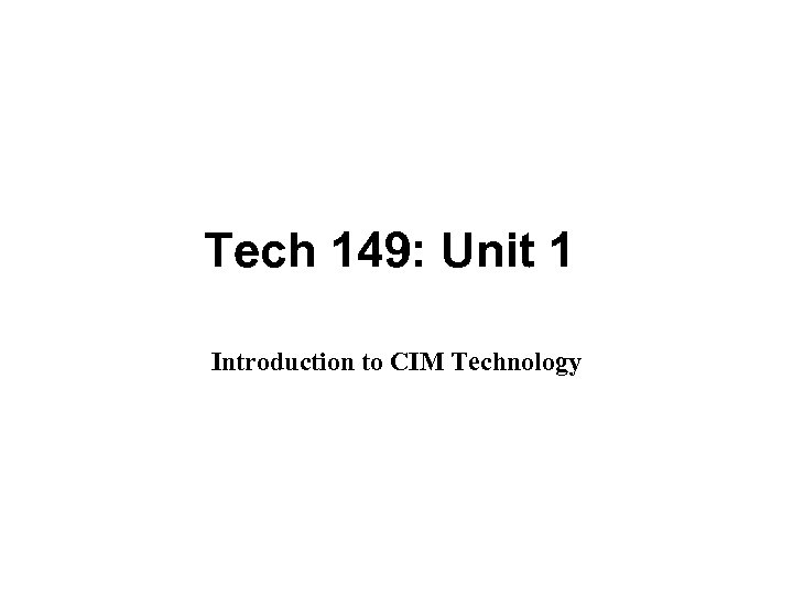 Tech 149: Unit 1 Introduction to CIM Technology