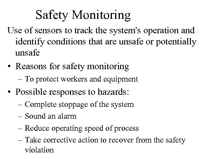 Safety Monitoring Use of sensors to track the system's operation and identify conditions that