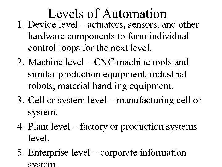 Levels of Automation 1. Device level – actuators, sensors, and other hardware components to