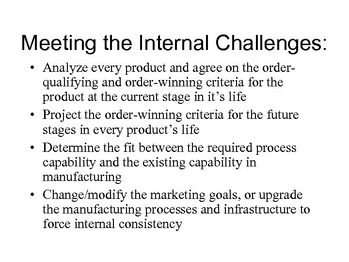 Meeting the Internal Challenges: • Analyze every product and agree on the orderqualifying and