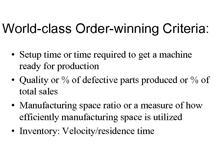 World-class Order-winning Criteria: • Setup time or time required to get a machine ready