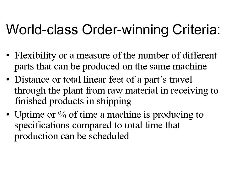 World-class Order-winning Criteria: • Flexibility or a measure of the number of different parts