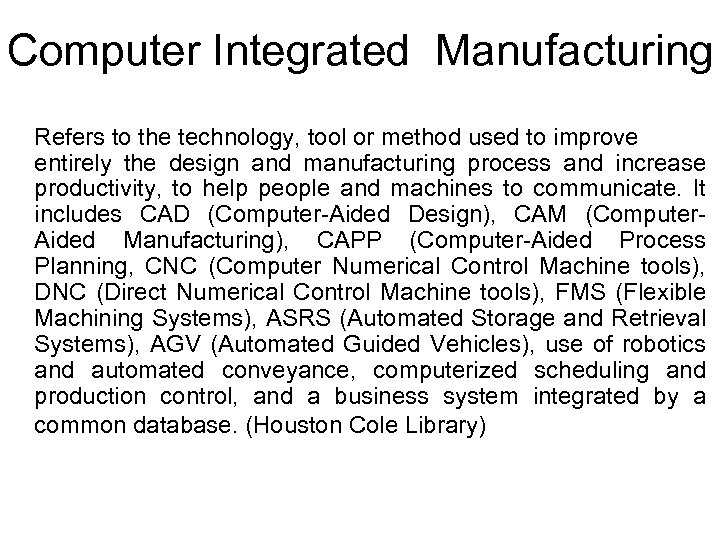 Computer Integrated Manufacturing Refers to the technology, tool or method used to improve entirely