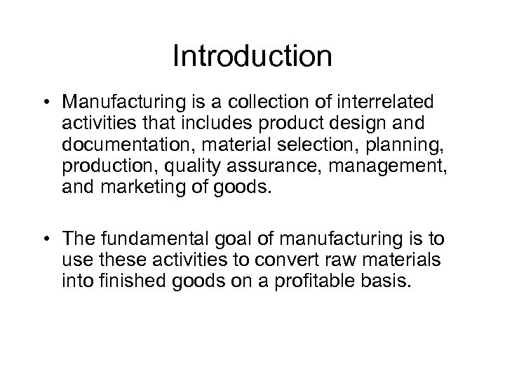 Introduction • Manufacturing is a collection of interrelated activities that includes product design and