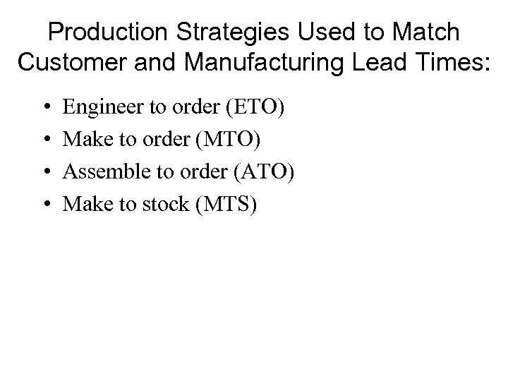 Production Strategies Used to Match Customer and Manufacturing Lead Times: • • Engineer to