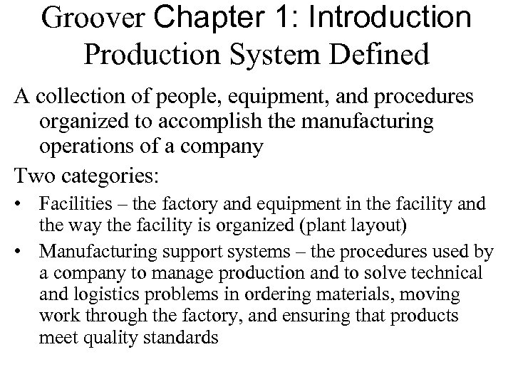 Groover Chapter 1: Introduction Production System Defined A collection of people, equipment, and procedures