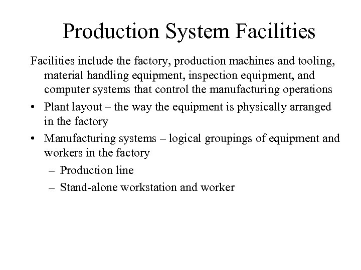 Production System Facilities include the factory, production machines and tooling, material handling equipment, inspection