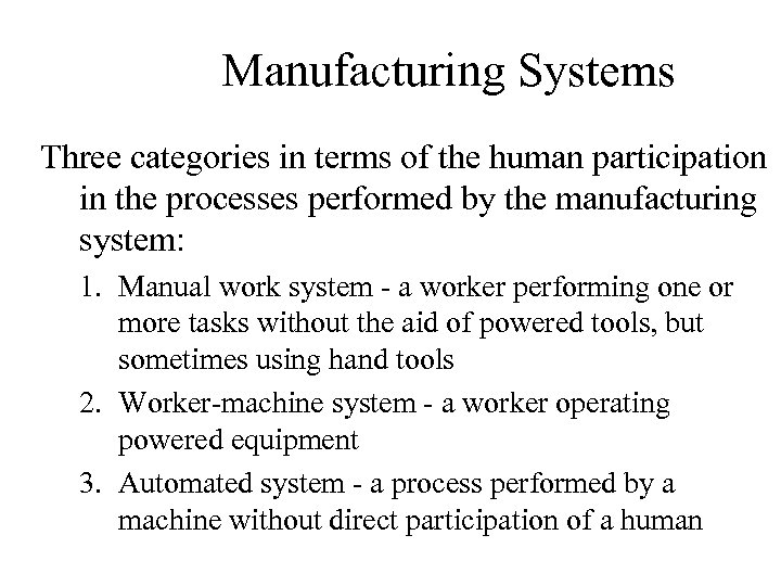 Manufacturing Systems Three categories in terms of the human participation in the processes performed
