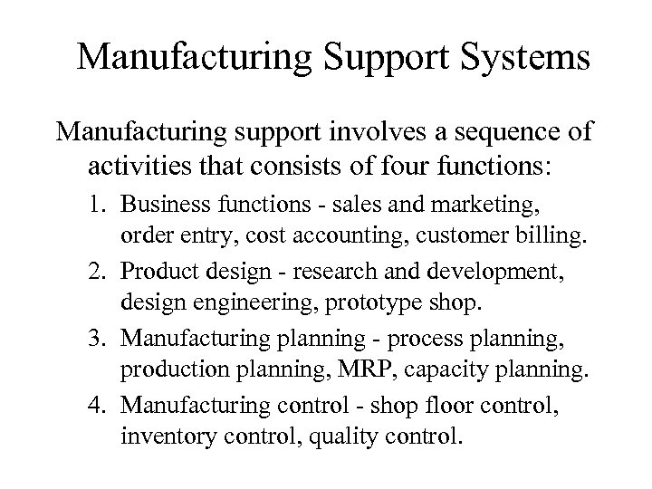 Manufacturing Support Systems Manufacturing support involves a sequence of activities that consists of four