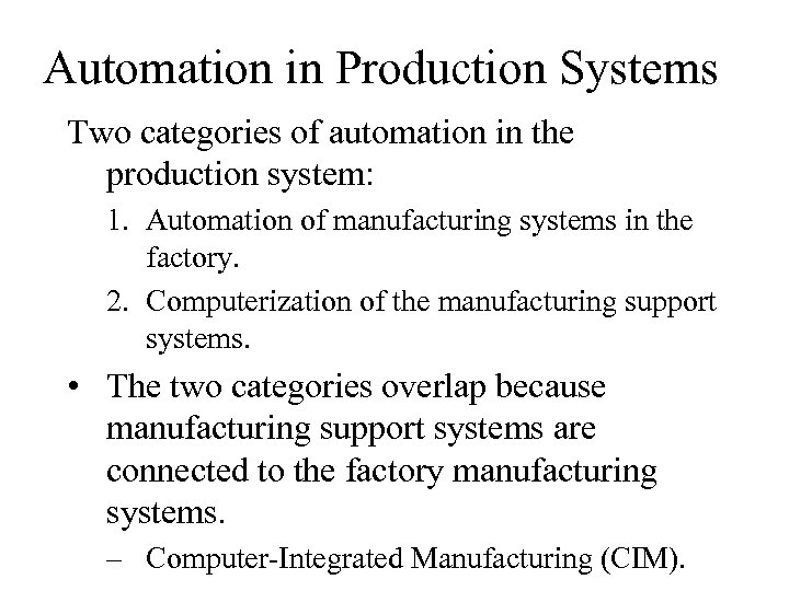 Automation in Production Systems Two categories of automation in the production system: 1. Automation