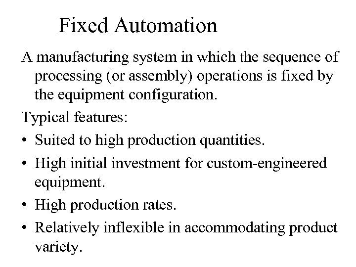 Fixed Automation A manufacturing system in which the sequence of processing (or assembly) operations