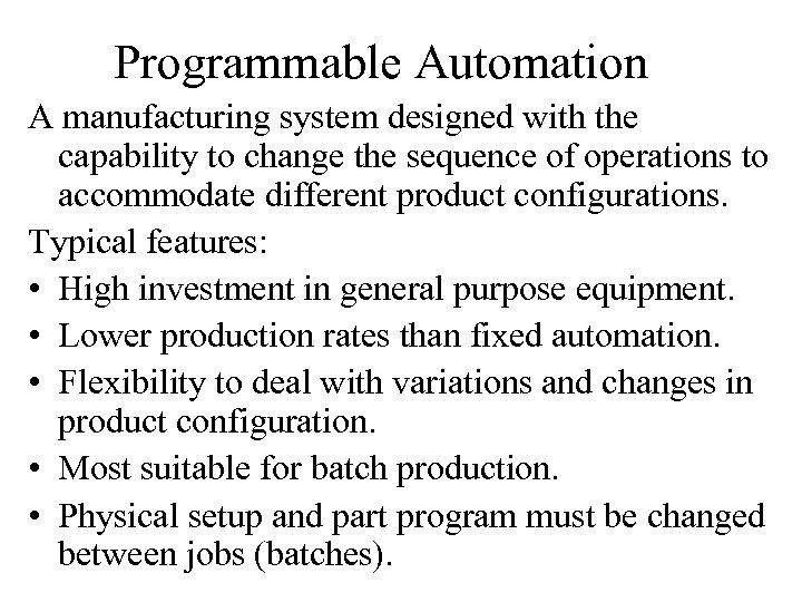 Programmable Automation A manufacturing system designed with the capability to change the sequence of